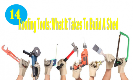 14-Roofing-Tools-What-It-Takes-To-Build-A-Shed