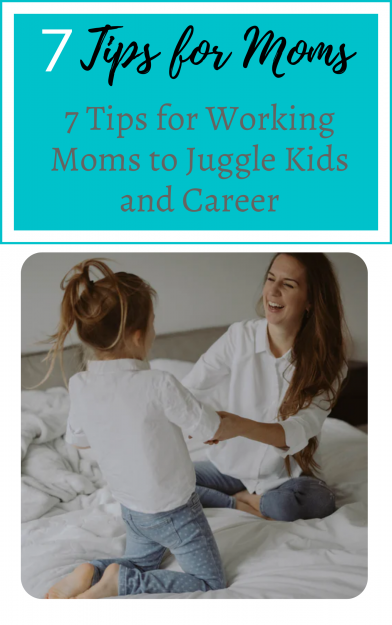 7-Tips-for-Working-Moms-to-Juggle-Kids-and-Career