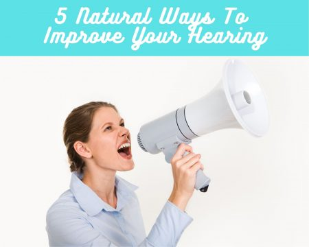 5-Natural-Ways-To-Improve-Your-Hearing