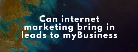 Can-internet-marketing-bring-in-leads-to-my-Business