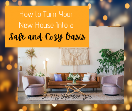 How-to-Turn-Your-New-House-Into-a-Safe-and-Cozy-Oasis