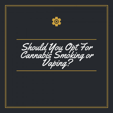 Should-You-Opt-For-Cannabis-Smoking-or-Vaping