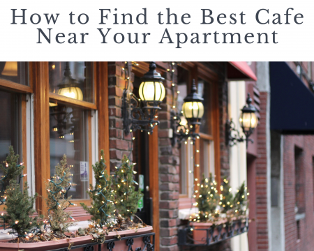 How-to-Find-the-Best-Cafe-Near-Your-Apartment