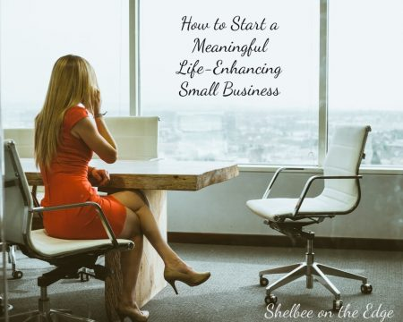 How-to-Start-a-Meaningful-Life-Enhancing-Small-Business.